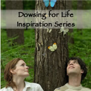 Dowsing for Life Inspiration