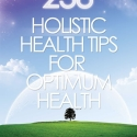 eBook Edition - 238 Holistic Health Tips for Optimum Health
