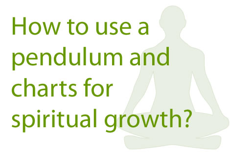 How to use a pendulum and charts for spiritual growth?